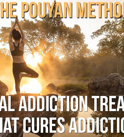 The Pouyan Method – A Natural Addiction Treatments That Cures Addiction
