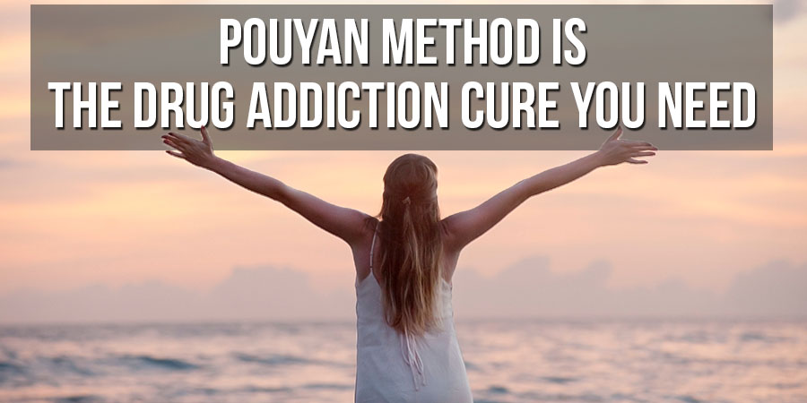 Pouyan Method Is the Drug Addiction Cure You Need