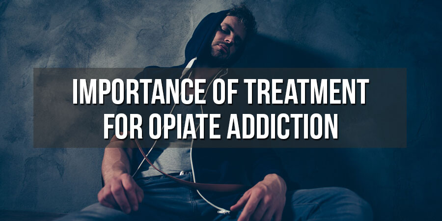 Opiate Addiction Treatment: Importance of Treatment for Opiate Addiction