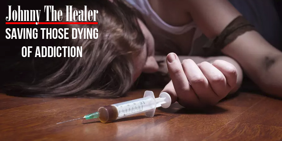 Johnny The Healer: Saving Those Dying Of Addiction